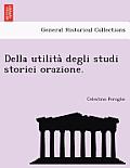 Della Utilita Degli Studi Storici Orazione.