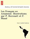 Les Franc Ais En Amazonie. Illustrations Par P. Hercoue T Et F. Masse
