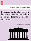 Pensieri Sulla Storia E Su La Incertezza Ed Inutilita Della Medesima ... Terza Edizione.