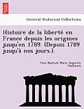 Histoire de La Liberte En France Depuis Les Origines Jusqu'en 1789. (Depuis 1789 Jusqu'a Nos Jours.).