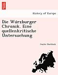 Die Wu Rzburger Chronik. Eine Quellenkritische Untersuchung