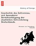 Geschichte Des Zollvereins, Mit Besonderer Beru Cksichtigung Der Staatlichen Entwickelung Deutschlands.