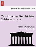 Zur a Ltesten Geschichte Schlesiens, Etc.