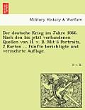 Der Deutsche Krieg Im Jahre 1866. Nach Den Bis Jetzt Vorhandenen Quellen Von H. V. B. Mit 6 Portraits, 2 Karten ... Fu Nfte Berichtigte Und Vermehrte
