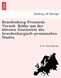 Brandenburg-Preussens Vorzeit. Bilder Aus Der a Ltesten Geschichte Des Brandenburgisch-Preussischen Staates.