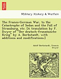 The Franco-German War, to the Catastrophe of Sedan and the Fall of Strassburg, Etc. [A Translation by F. Dwyer of Der Deutsch-Franzo Sische Krieg by A
