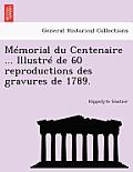 Memorial Du Centenaire ... Illustre de 60 Reproductions Des Gravures de 1789.