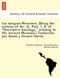 Los Antiguos Mexicanos. [Being the Sections of DIV. II., Part. 1. B. of Descriptive Sociology, Relating to the Ancient Mexicans.] Traduccio N Por Dani