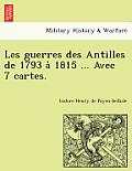 Les Guerres Des Antilles de 1793 À 1815 ... Avec 7 Cartes.
