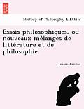 Essais Philosophiques, Ou Nouveaux Me Langes de Litte Rature Et de Philosophie.