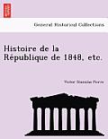 Histoire de La Re Publique de 1848, Etc.