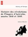 Histoire Des Revolutions de L'Empire D'Autriche, Annees 1848 Et 1849.