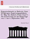 Regentenbesuch in Budweis. Zum 50-Jahrigen Regierungsjubilaum Sr. Maj. Des Kaisers Franz Josef I. ALS Erinnerung an Die Kaisertage Von 1. Bis 4. Septe