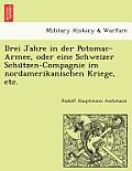 Drei Jahre in Der Potomac-Armee, Oder Eine Schweizer Schützen-Compagnie Im Nordamerikanischen Kriege, Etc.