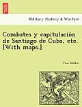 Combates y Capitulacio N de Santiago de Cuba, Etc. [With Maps.]