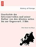 Geschichte Des Schweizervolkes Und Seiner Kultur Von Den a Ltesten Zeiten Bis Zur Gegenwart. 3 Bde.