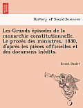 Les Grands E Pisodes de La Monarchie Constitutionnelle. Le Proce S Des Ministres, 1830, D'Apre S Les Pie Ces Officielles Et Des Documens Ine Dits.