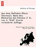 Aus Dem Hofleben Maria Theresia's. Nach Den Memorien Des Fu Rsten J. K., Von A. Wolf. Zweite Vermehrte Auflage.