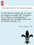 La Re Volution D'Apre S M. H. Taine Ou Analyse Critique Des Origines de La France Contemporaine, Augmente E de Conside Rations Sur Les Temps Actuels,
