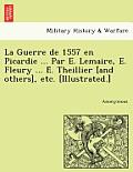 La Guerre de 1557 En Picardie ... Par E. Lemaire, E. Fleury ... É. Theillier [And Others], Etc. [Illustrated.]