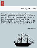 Voyage En Islande Et Au Groe Nland, Exe Cute Pendant Les Anne Es 1835 Et 1836 Sur La Corvette La Recherche ... Dans Le But de de Couvrir Les Traces de