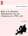 Nice a la France. Documents Sur La Re Union En 1793, Etc.