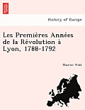 Les Premie Res Anne Es de La Re Volution a Lyon, 1788-1792