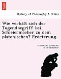 Wie Verha LT Sich Der Tugendbegriff Bei Schleiermacher Zu Dem Platonischen? Ero Rterung.