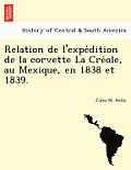 Relation de L'Expe Dition de La Corvette La Cre OLE, Au Mexique, En 1838 Et 1839.