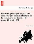 Histoire Politique, Le Gislative, E Conomique, Administrative de La Commune de Paris, 18 Mars-28 Mai 1871