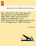 Der Aufstand in Der Hercegovina, Sud-Bosnien Und Sud-Dalmatien 1881-1882. Nach Authentischen Quellen Dargestellt in Der Abtheilung Fur Kriegsgeschicht