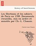 Les E Lections Et Les Cahiers de Paris En 1789. Documents Recueillis, MIS En Ordre Et Annote S Par Ch.-L. Chassin.