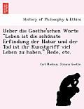 Ueber Die Goethe'schen Worte Leben Ist Die Scho Nste Erfindung Der Natur Und Der Tod Ist Ihr Kunstgriff Viel Leben Zu Haben. Rede, Etc.
