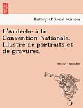 L'Arde Che a la Convention Nationale. Illustre de Portraits Et de Gravures.