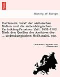 Harteneck, Graf Der Sa Chsischen Nation Und Die Siebenbu Rgischen Parteika Mpfe Seiner Zeit. 1691-1703. Nach Den Quellen Des Archives Der ... Siebenbu