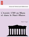 L'Anne E 1789 Au Mans Et Dans Le Haut-Maine.