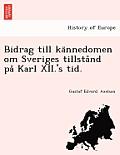 Bidrag Till Ka Nnedomen Om Sveriges Tillsta ND Pa Karl XII.'s Tid.