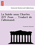 La Sue de Sous Charles XIV Jean ... Traduit de L'Allemand.