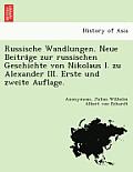 Russische Wandlungen. Neue Beitra GE Zur Russischen Geschichte Von Nikolaus I. Zu Alexander III. Erste Und Zweite Auflage.