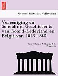 Vereeniging En Scheiding. Geschiedenis Van Noord-Nederland En België Van 1813-1880.