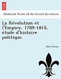 La Revolution Et L'Empire, 1789-1815, Etude D'Histoire Politique.