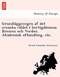 Grundla Ggningen AF Det Svenska Va Ldet I Hertigdo Mena Bremen Och Verden. Akademisk Afhandling, Etc.