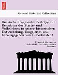 Russische Fragmente. Beitra GE Zur Kenntniss Des Staats- Und Volkslebens in Seiner Historischen Entwickelung. Eingeleitet Und Herausgegeben Von F. Bod