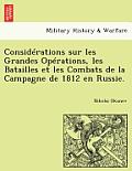 Considerations Sur Les Grandes Operations, Les Batailles Et Les Combats de la Campagne de 1812 En Russie.