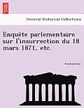 Enque Te Parlementaire Sur L'Insurrection Du 18 Mars 1871, Etc.