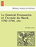 Le GE Ne Ral Fromentin Et L'Arme E Du Nord, 1792-1794, Etc.