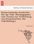 Oesterreichische Geschichte Fur Das Volk. (Herausgegeben Vom Vereine Zur Verbreitung Von Druckschriften Fur Volksbildung.).