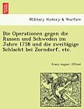 Die Operationen Gegen Die Russen Und Schweden Im Jahre 1758 Und Die Zweitägige Schlacht Bei Zorndorf, Etc.