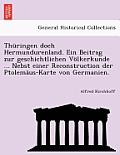 Th Ringen Doch Hermundurenland. Ein Beitrag Zur Geschichtlichen V Lkerkunde ... Nebst Einer Reconstruction Der Ptolem Us-Karte Von Germanien.