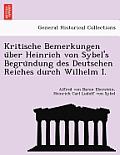 Kritische Bemerkungen U Ber Heinrich Von Sybel's Begru Ndung Des Deutschen Reiches Durch Wilhelm I.